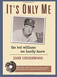 It's Only Me: The Ted Williams We Hardly Knew by John Underwood (2005-04-01)
