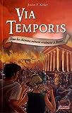 Via Temporis. Tome 3 : Tous les chemins mènent vraiment à Rome de Keller. Joslan F (2012) Broché