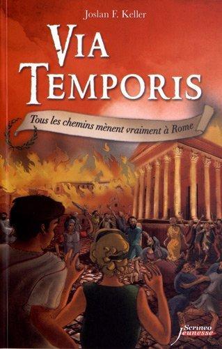 Via Temporis. Tome 3 : Tous les chemins mnent vraiment  Rome de Keller. Joslan F (2012) Broch
