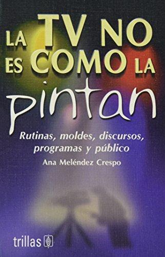La tv no es como la pintan/ The TV is Not how They Put It: Rutinas, Moldes, Discursos, Programas Y Peblico