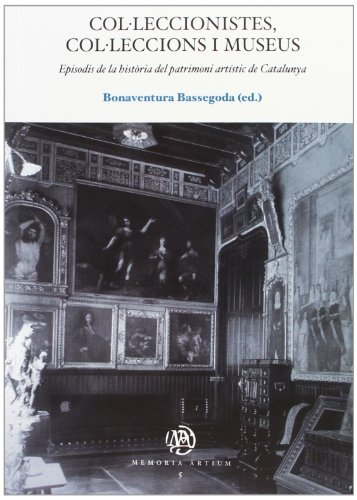 Col·leccionistes, col·leccions i museus. Episodis de la història del patrimoni artístic de Catalunya