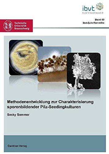 Methodenentwicklung zur Charakterisierung sporenbildender Pilz-Seedingkulturen (Schriftenreihe des Institutes für Bioverfahrenstechnik der Technischen Universität Braunschweig, Band 60)