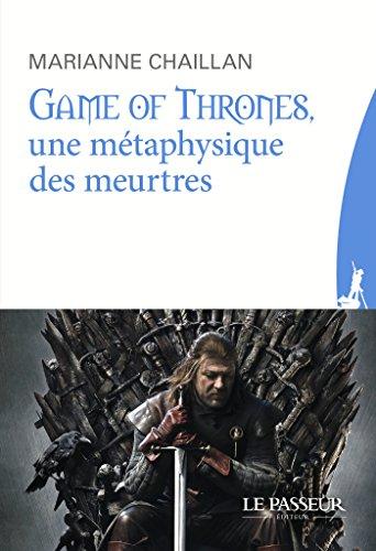 Game of Thrones, une métaphysique des meurtres (French Edition)