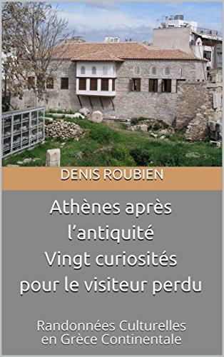 Couverture du livre Athènes après l'antiquité. Vingt curiosités pour le visiteur perdu: Randonnées Culturelles en Grèce Continentale