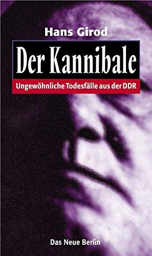 Der Kannibale: Ungewöhnliche Todesfälle aus der DDR