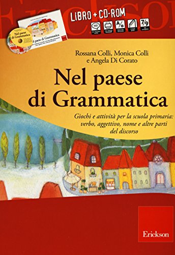 Nel paese di Grammatica. Giochi e attivit per la scuola primaria: verbo, aggettivo, nome e altre parti del discorso. Con CD-ROM