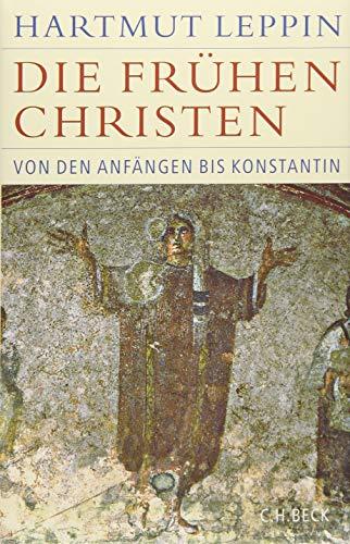 Die frühen Christen: Von den Anfängen bis Konstantin (Historische Bibliothek der Gerda Henkel Stiftung)