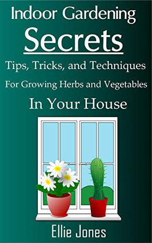 Indoor Gardening Secrets: Tips, Tricks, and Techniques for Growing Herbs and Vegetables In Your House Epub Descarga gratuita