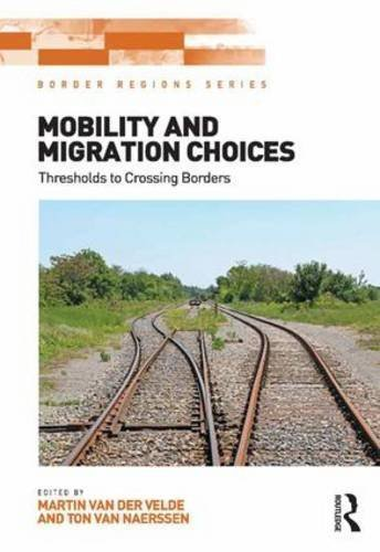 Mobility and Migration Choices: Thresholds to Crossing Borders (Border Regions Series) by Martin van der Velde (2015-08-14)