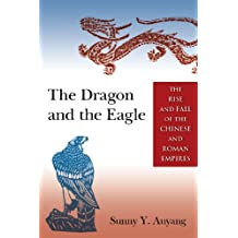 The Dragon and the Eagle: The Rise and Fall of the Chinese and Roman Empires (English Edition)
