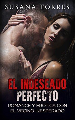 El Indeseado Perfecto: Romance y Erótica con el Vecino Inesperado (Novela Romántica y Erótica en Español: Alma Gemela)