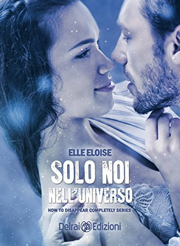 Solo noi nell'universo (How To Disappear Completely vol. 4) (Italian Edition)