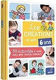 Les créations de mes 6 ans : 30 activités à faire avec mes (super) parents