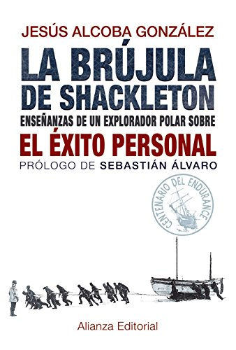 La Brújula De Shackleton. Enseñanzas De Un Explorador Polar Sobre El Éxito Personal (Libros Singulares (Ls))