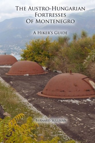 The Austro-Hungarian Fortresses of Montenegro: A Hiker's Guide por Bernard Sullivan