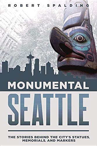 Memorial Marker (Monumental Seattle: The Stories Behind the City's Statues, Memorials, and Markers)