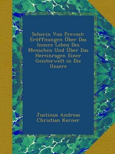 Seherin Von Prevost: Eröffnungen Über Das Innere Leben Des Menschen Und Über Das Hereinragen Einer Geisterwelt in Die Unsere