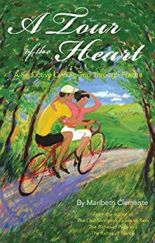 A Tour of the Heart:  A Seductive Cycling Trip Through France by [Clemente, Maribeth]