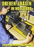 Drehen und Fräsen im Modellbau: Materialkunde, Maschineneinsatz, Arbeitstechnik (Fachbuch-Reihe)