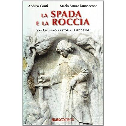 La Spada E La Roccia. San Galgano: La Storia, Le Leggende