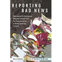 Reporting Bad News: Negotiating the Boundaries Between Intrusion and Fair Representation in Media Coverage of Death (Mass Communication and Journalism Book 16) (English Edition)