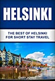 Helsinki: The Best Of Helsinki For Short Stay Travel (Short Stay Travel - City Guides Book 20) (English Edition)