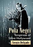 Pola Negri: Temptress of Silent Hollywood