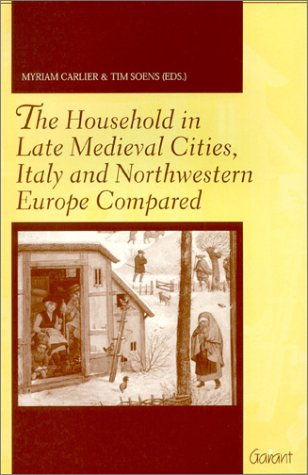 The Household in Late Medieval Cities, Italy & Northwestern Europe Compared: Proceedings of the International Conference at Ghent, 21-22 January 2000