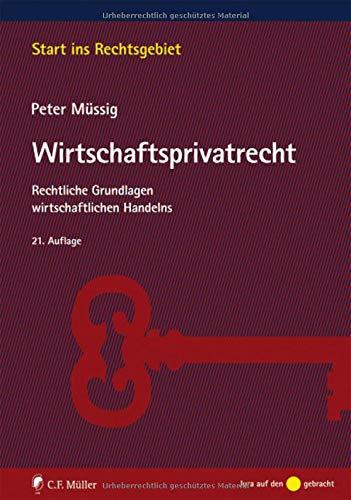 Wirtschaftsprivatrecht: Rechtliche Grundlagen wirtschaftlichen Handelns (Start ins Rechtsgebiet)