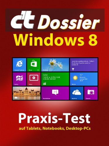 c\'t Dossier: Windows 8: Praxis-Test auf Tablets, Notebooks, Desktop-PCs