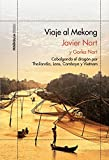 Viaje al Mekong: Cabalgando el dragón por Tailandia, Laos, Camboya y Vietnam
