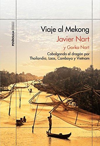 Viaje al Mekong: Cabalgando el dragón por Tailandia, Laos, Camboya y Vietnam por Javier Nart