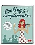 Cooking for compliments: Kleiner Aufwand beim Kochen – Große Show bei den Gästen