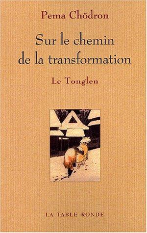 Sur le Chemin de la Transformation: Le Tonglen par Pema Chödrön
