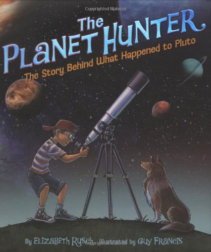 The Planet Hunter: The Story Behind What Happened to Pluto by Elizabeth Rusch (2007-09-01)