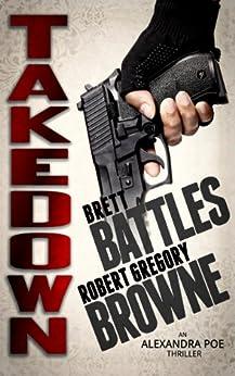 Takedown (An Alexandra Poe Thriller Book 2) (English Edition) von [Browne, Robert Gregory, Battles, Brett]