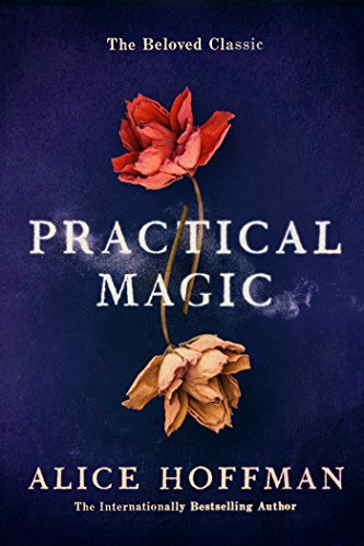 Practical Magic: The beloved classic novel of love and sisterhood by [Hoffman, Alice]