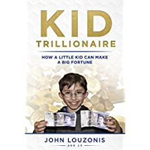 Kid Trillionaire: How a Little Kid Can Make a Big Fortune (English Edition)