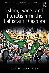 Islam, Race, and Pluralism in the Pakistani Diaspora (Studies in Migration and Diaspora) Hardcover