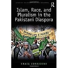 Islam, Race, and Pluralism in the Pakistani Diaspora (Studies in Migration and Diaspora)