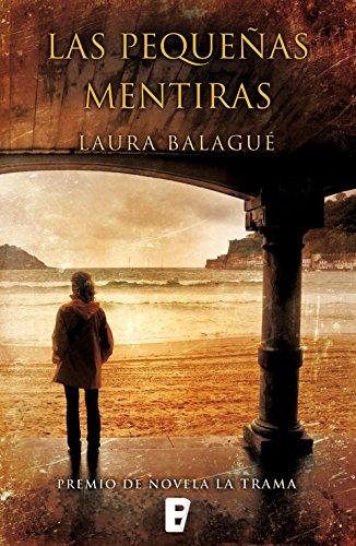 Las pequeñas mentiras: Premio La Trama de Novela / Aragón Negro por Laura Balagué