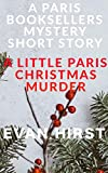 A LITTLE PARIS CHRISTMAS MURDER: A Paris Booksellers Mystery: A Holiday Short Story by Evan Hirst