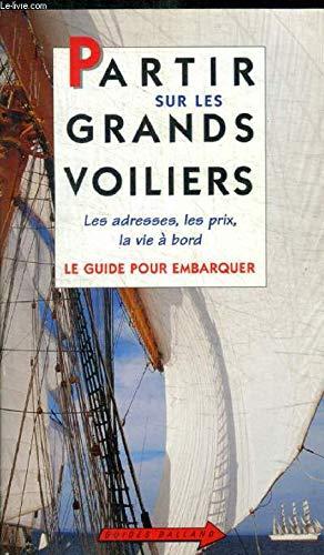 Partir sur les grands voiliers. Le Guide pour embarquer par Ollivier Puget, Jean-Noël Darde