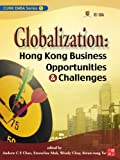 EMBA Series:Globalization: Hong Kong Business Opportunities & Challenges (English Edition)