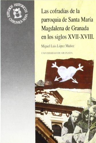 Las cofradías de la parroquia de Santa María Magdalena en los siglos XVII-XVIII (Monográfica Humanidades /Chronica Nova)