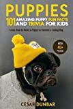Puppies: 101 Amazing Puppy Fun Facts and Trivia for Kids: Learn How to Raise a Puppy to Become a Loving Dog (WITH 40+ PHOTOS!): Volume 2 (Dog Books)