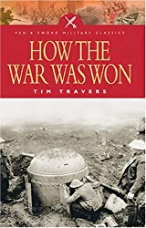 How the War Was Won: Factors That Led to Victory in World War One (Pen & Sword Military Classics)