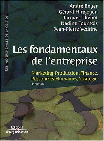 Les fondamentaux de l'entreprise: Marketing, Production, Finance, Ressources humaines, Stratégie