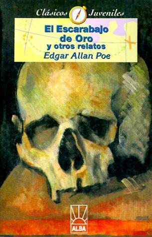 El Escarabajo de Oro: El Diablo En El Capanario/Corazon Traidor/El Gato Negro/Silencio: Y Otros Relatos (Coleccion Clasicos Juveniles) por Edgar Allan Poe