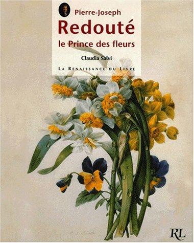 Pierre-Joseph Redouté. : Le prince des fleurs par Claudia Salvi